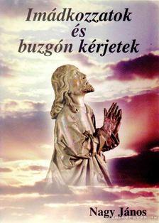 Nagy János - Imádkozzatok és buzgón kérjetek [antikvár]