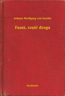 Johann Wolfgang Goethe - Faust, czê¶æ druga [eKönyv: epub, mobi]