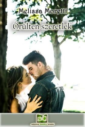 Melissa Moretti - Őrülten szeretlek [eKönyv: epub, mobi]