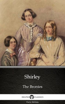 Delphi Classics Charlotte Bronte, - Shirley by Charlotte Bronte (Illustrated) [eKönyv: epub, mobi]