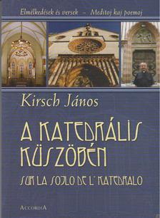 Kirsch János - A katedrális küszöbén [antikvár]