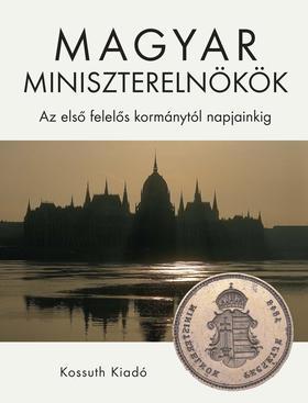 Magyar miniszterelnökök - Az első felelős kormánytól napjainkig