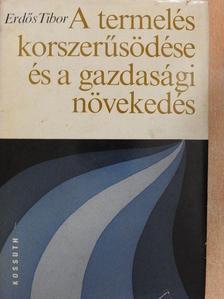 Erdős Tibor - A termelés korszerűsödése és a gazdasági növekedés [antikvár]