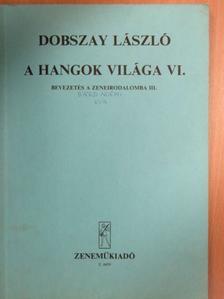 Dobszay László - A hangok világa VI. [antikvár]