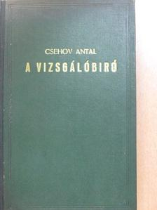 Anton Csehov - A vizsgálóbiró [antikvár]