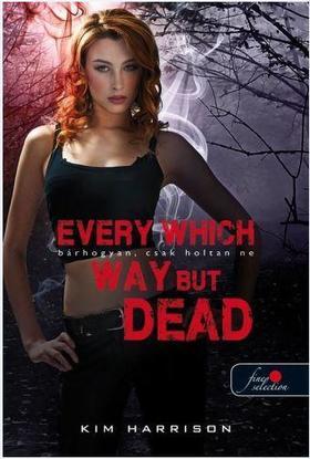 Kim Harrison - Every Which Way But Dead - Bárhogyan, csak holtan ne (Hollows 3.) - PUHA BORÍTÓS