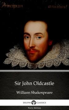 Delphi Classics William Shakespeare (Apocryphal), - Sir John Oldcastle by William Shakespeare - Apocryphal (Illustrated) [eKönyv: epub, mobi]