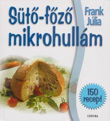 Frank Júlia - Sütő-főző mikrohullám [antikvár]