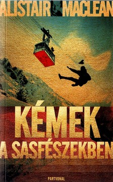 Alistair MacLean - KÉMEK A SASFÉSZEKBEN