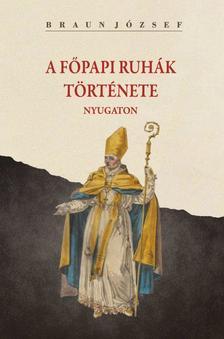 Braun József - A főpapi ruhák története nyugaton