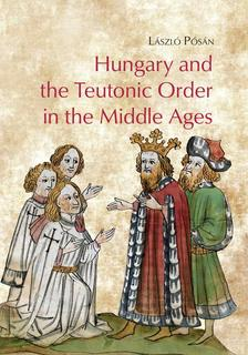 László Pósán - Hungary and the Teutonic Order in the Middle Ages