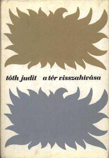Tóth Judit - A tér visszahívása [antikvár]