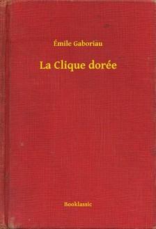 ÉMILE GABORIAU - La Clique dorée [eKönyv: epub, mobi]
