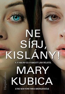 Mary Kubica - Ne sírj, kislány!