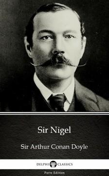 Delphi Classics Sir Arthur Conan Doyle, - Sir Nigel by Sir Arthur Conan Doyle (Illustrated) [eKönyv: epub, mobi]