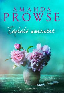 Amanda Prowse - Tápláló szeretet
