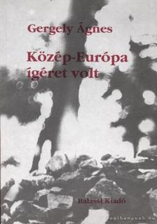 GERGELY ÁGNES - Közép-Európa ígéret volt [antikvár]