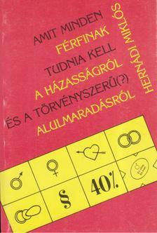 Hernádi Miklós - Amit minden férfinak tudnia kell a házasságról és a törvényszerű (?) alulmaradásról [antikvár]
