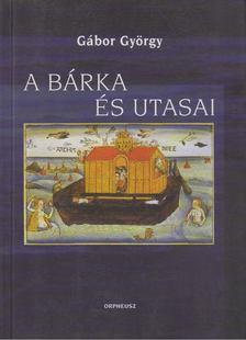 Gábor György - A bárka és utasai [antikvár]