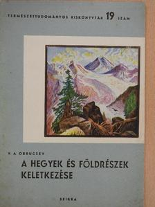 V. A. Obrucsev - A hegyek és földrészek keletkezése [antikvár]