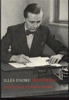 Illés Endre - Mestereim, barátaim, szerelmeim I-II. kötet [antikvár]
