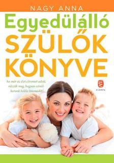Nagy Anna - Egyedülálló szülők könyve