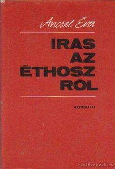 Ancsel Éva - Írás az Éthoszról [antikvár]