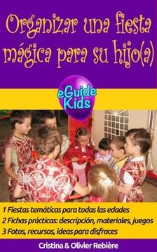 Olivier Rebiere Cristina Rebiere, - Organizar una fiesta mágica para su hijo(a) [eKönyv: epub, mobi]