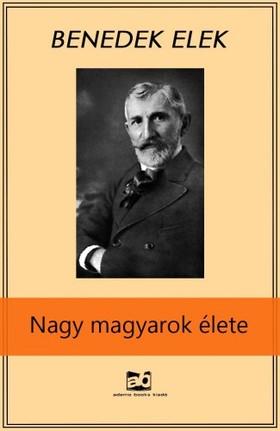 Benedek Elek - Nagy magyarok élete [eKönyv: epub, mobi]