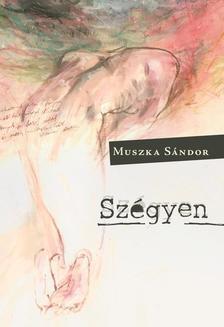 Muszka Sándor - Szégyen