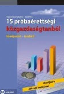 SÍPOSNÉ GYURIS VALÉRIA, LACZI - 15 PRÓBAÉRETTSÉGI KÖZGAZDASÁGTANBÓL - KÖZÉPSZINT - ÍRÁSBELI