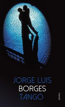 Jorge Luis Borges - Tangó [eKönyv: epub, mobi]