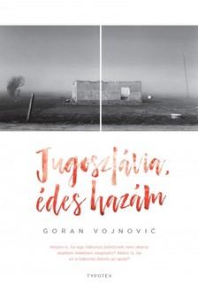 Goran Vojnoviæ - Jugoszlávia, édes hazám [eKönyv: pdf, epub, mobi]