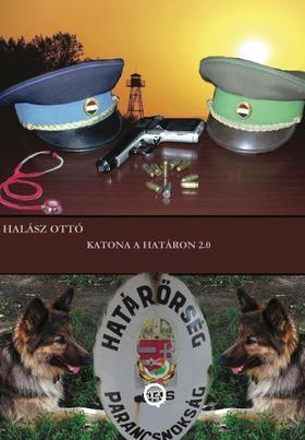 HALÁSZ OTTÓ - Katona a határon 2.0