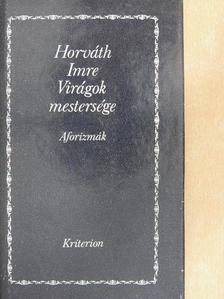 Horváth Imre - Virágok mestersége [antikvár]