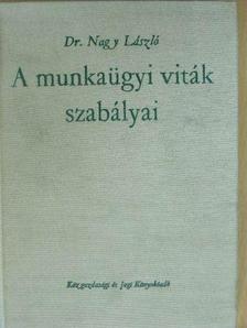 Dr. Nagy László - A munkaügyi viták szabályai [antikvár]