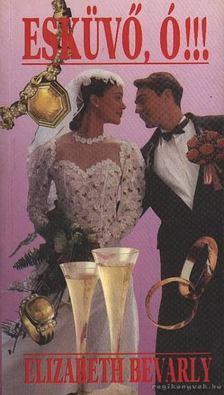 Bevarly, Elizabeth - Esküvő, ó!!! [antikvár]