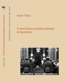 Glant Tibor - A Szent Korona amerikai kalandja és hazatérése - 2. javított kiadás