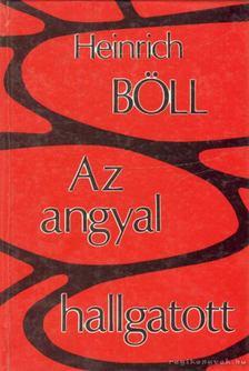 Heinrich Böll - Az angyal hallgatott [antikvár]