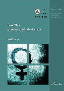 Kaló Zsuzsa - Bevezetés a szerhasználó nők világába