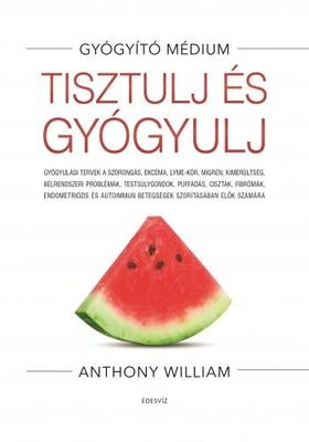 Anthony William - Tisztulj és gyógyulj [eKönyv: epub, mobi]