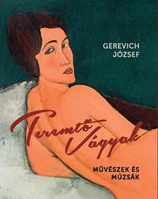 Gerevich József - Teremtő vágyak - Művészek és múzsák