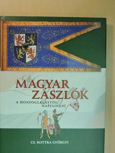 Cs. Kottra Györgyi - Magyar zászlók a honfoglalástól napjainkig [antikvár]