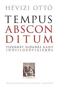 Hévizi Ottó - Tempus absconditum - Tizenkét előadás Kant időfilozófiájáról