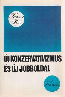 Köpeczi Béla - Új konzervativizmus és új jobboldal [antikvár]