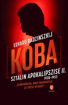 Edvard Radzinszkij - Koba - Sztálin apokalipszise II. (1938-1953)