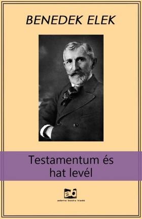Benedek Elek - Testamentum és hat levél [eKönyv: epub, mobi]