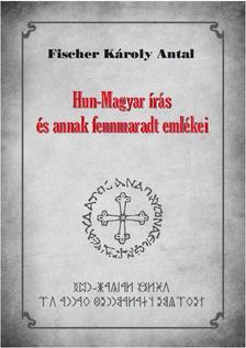 FISCHER KÁROLY ANTAL - Hun-Magyar írás és annak fennmaradt emlékei