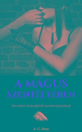 A. G. Steve - A Mágus szentélyében - Interaktív kalandjáték szerelmespároknak