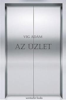 Vig Ádám - AZ ÜZLET